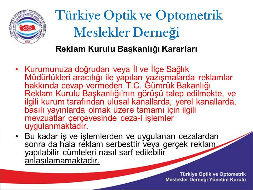 Türkiye Optik ve Optometrik Meslekler Derne ğ i Reklam Kurulu Başkanlığı Kararları Kurumunuza doğrudan veya İl ve İlçe Sağlık Müdürlükleri aracılığı i