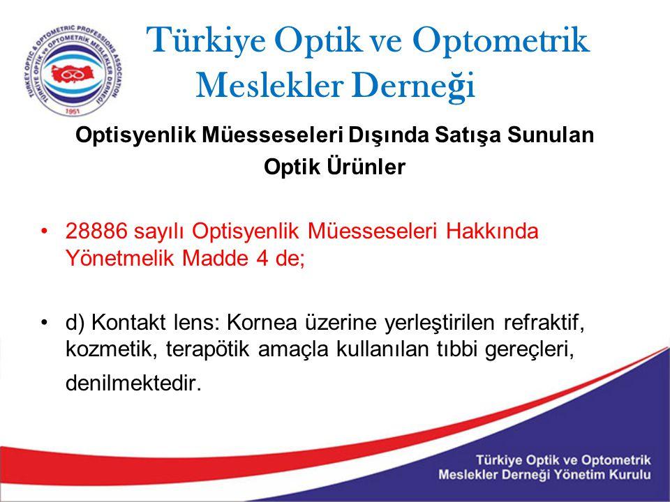 Türkiye Optik ve Optometrik Meslekler Derne ğ i Optisyenlik Müesseseleri Dışında Satışa Sunulan Optik Ürünler 28886 sayılı Optisyenlik Müesseseleri Hakkında Yönetmelik Madde 4 de; d) Kontakt lens: Kornea üzerine yerleştirilen refraktif, kozmetik, terapötik amaçla kullanılan tıbbi gereçleri, denilmektedir.
