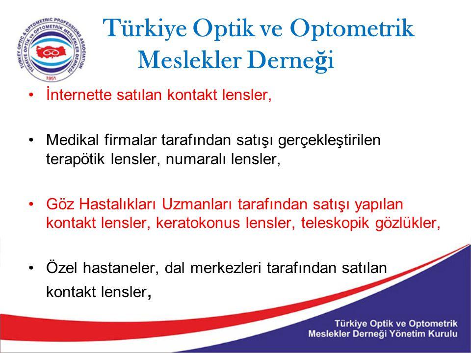 Türkiye Optik ve Optometrik Meslekler Derne ğ i İnternette satılan kontakt lensler, Medikal firmalar tarafından satışı gerçekleştirilen terapötik lens