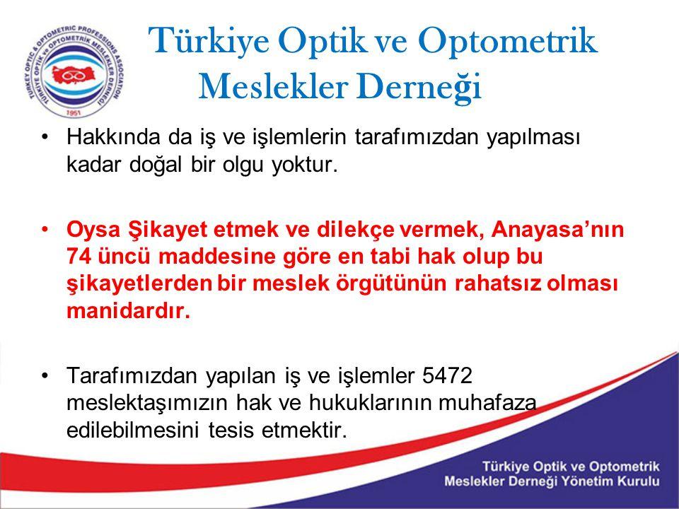 Türkiye Optik ve Optometrik Meslekler Derne ğ i Hakkında da iş ve işlemlerin tarafımızdan yapılması kadar doğal bir olgu yoktur. Oysa Şikayet etmek ve