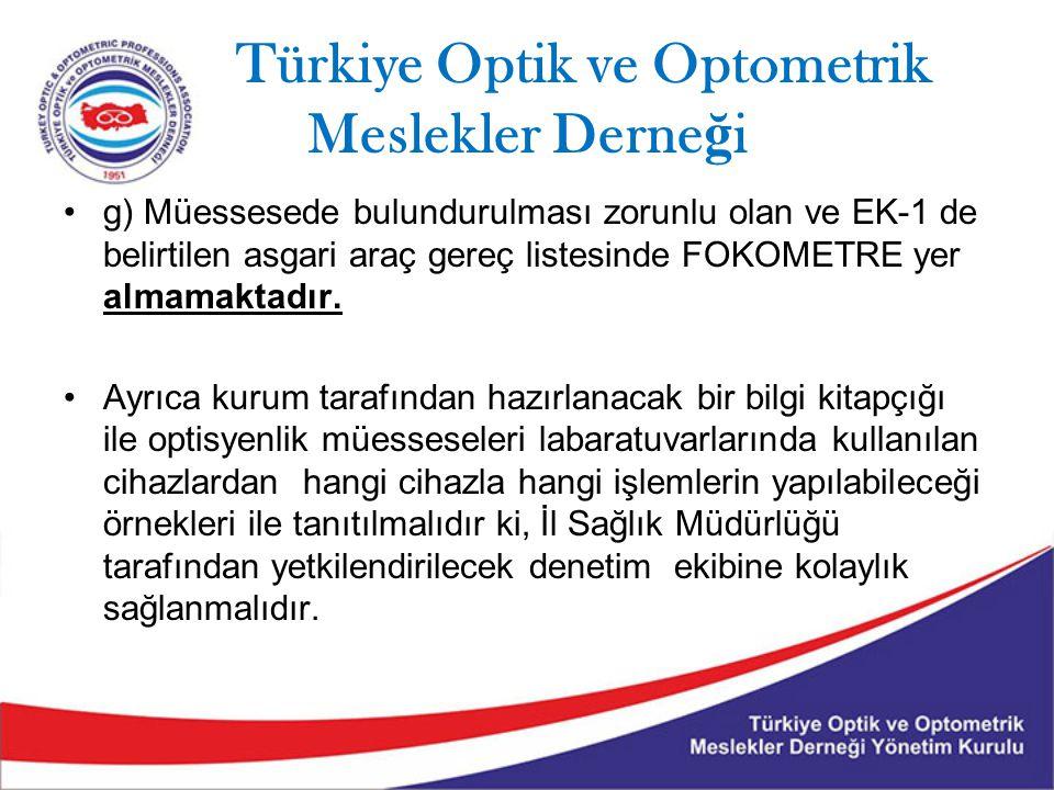 Türkiye Optik ve Optometrik Meslekler Derne ğ i g) Müessesede bulundurulması zorunlu olan ve EK-1 de belirtilen asgari araç gereç listesinde FOKOMETRE yer almamaktadır.