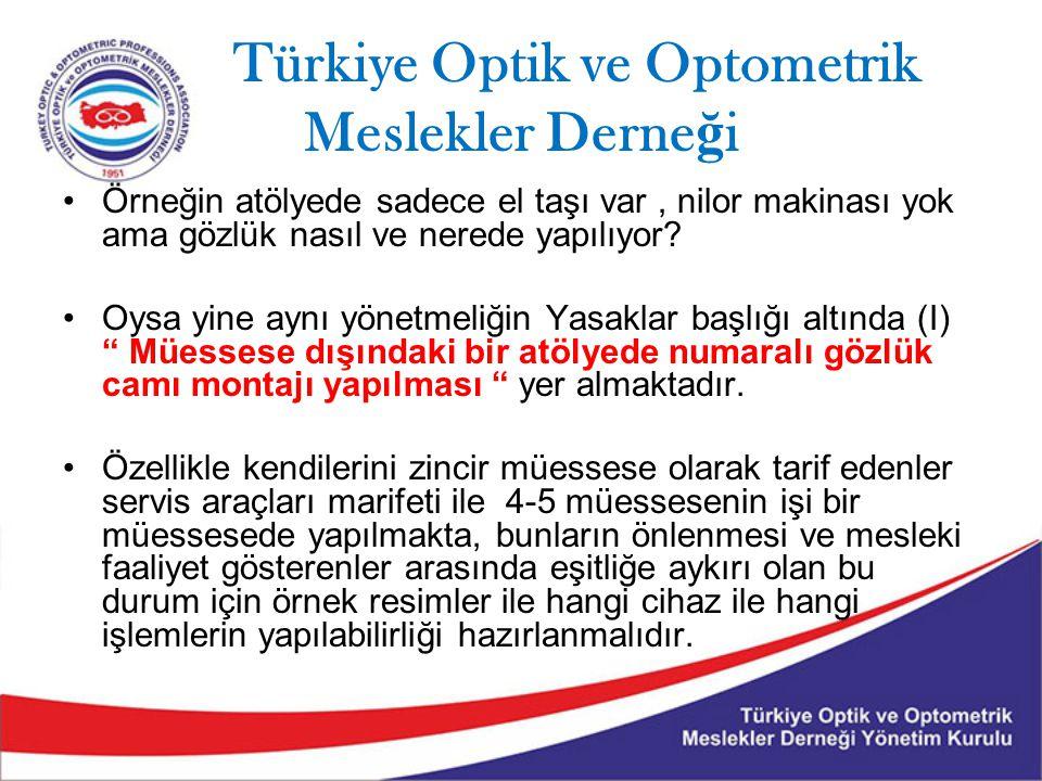 Türkiye Optik ve Optometrik Meslekler Derne ğ i Örneğin atölyede sadece el taşı var, nilor makinası yok ama gözlük nasıl ve nerede yapılıyor? Oysa yin