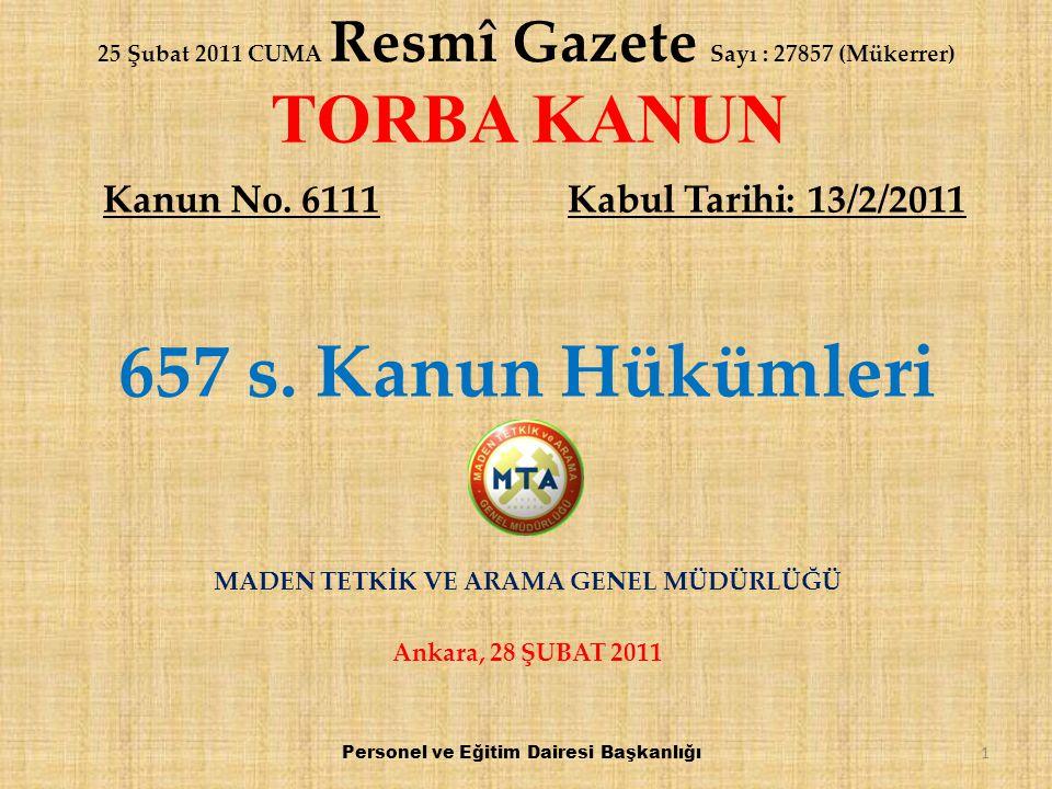 25 Şubat 2011 CUMA Resmî Gazete Sayı : 27857 (Mükerrer) TORBA KANUN Kanun No. 6111 Kabul Tarihi: 13/2/2011 657 s. Kanun Hükümleri MADEN TETKİK VE ARAM