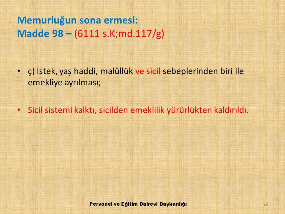 Memurluğun sona ermesi: Madde 98 – (6111 s.K;md.117/g) ç) İstek, yaş haddi, malûllük ve sicil sebeplerinden biri ile emekliye ayrılması; Sicil sistemi