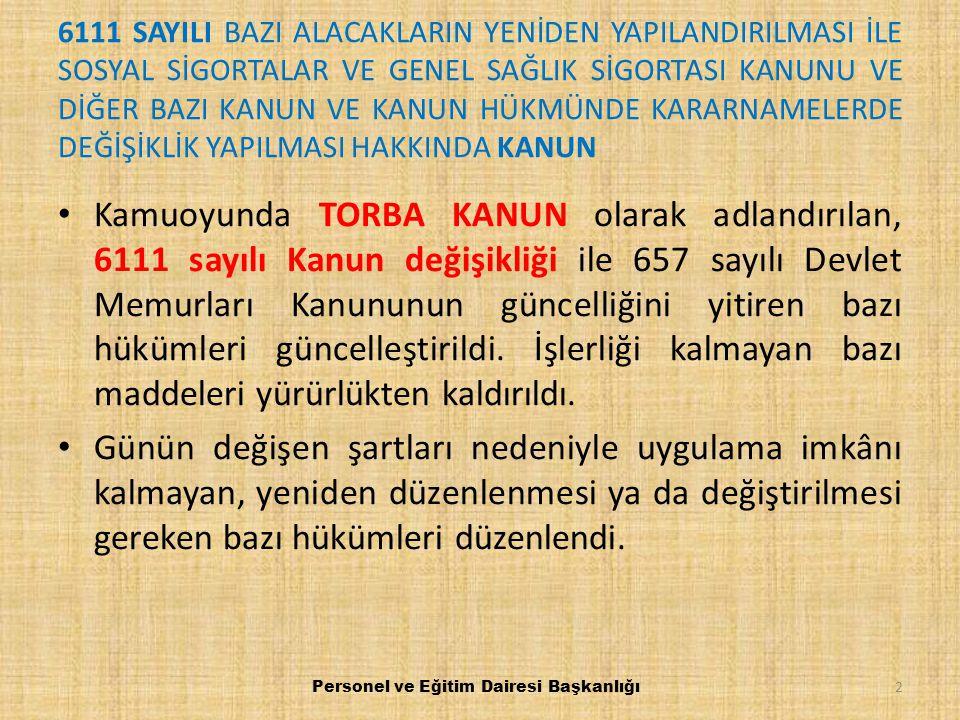 6111 sayılı Kanunun Md.99 – 118 (20 MADDESİ) ile 657 sayılı DMK.nun TOPLAM 116 MADDESİ değişti ya da yürürlükten kalktı.