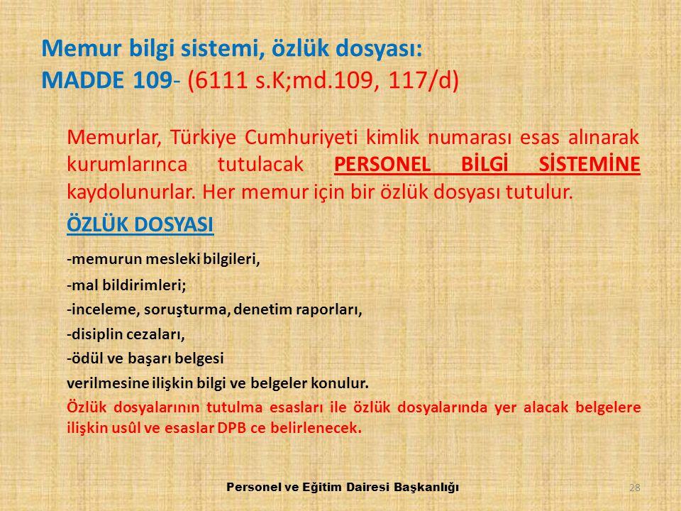 Memur bilgi sistemi, özlük dosyası: MADDE 109- (6111 s.K;md.109, 117/d) Memurlar, Türkiye Cumhuriyeti kimlik numarası esas alınarak kurumlarınca tutul
