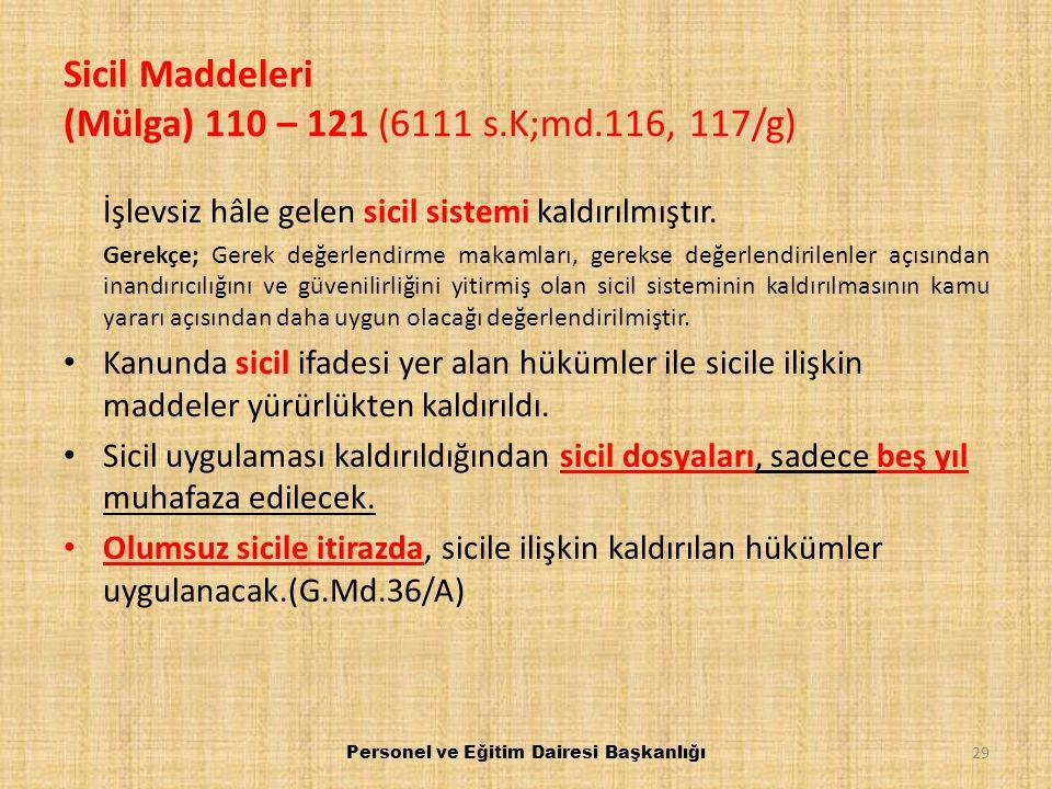 Sicil Maddeleri (Mülga) 110 – 121 (6111 s.K;md.116, 117/g) İşlevsiz hâle gelen sicil sistemi kaldırılmıştır. Gerekçe; Gerek değerlendirme makamları, g
