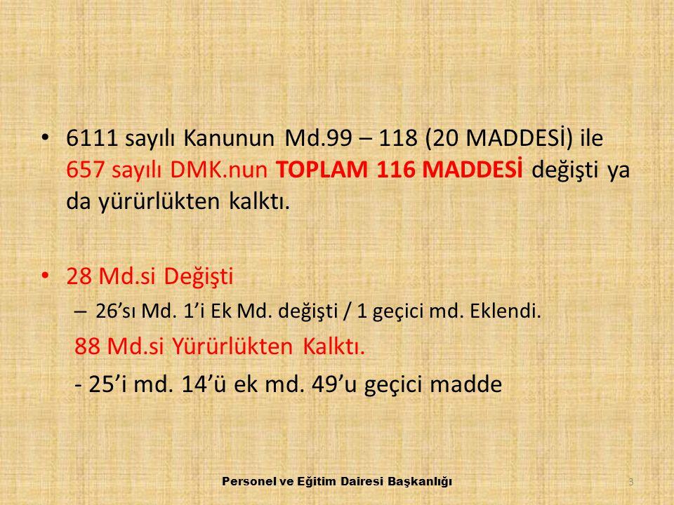 6111 sayılı Kanunun Md.99 – 118 (20 MADDESİ) ile 657 sayılı DMK.nun TOPLAM 116 MADDESİ değişti ya da yürürlükten kalktı. 28 Md.si Değişti – 26'sı Md.