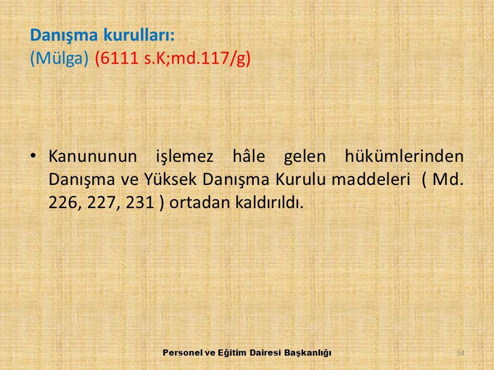 Danışma kurulları: (Mülga) (6111 s.K;md.117/g) Kanununun işlemez hâle gelen hükümlerinden Danışma ve Yüksek Danışma Kurulu maddeleri ( Md. 226, 227, 2