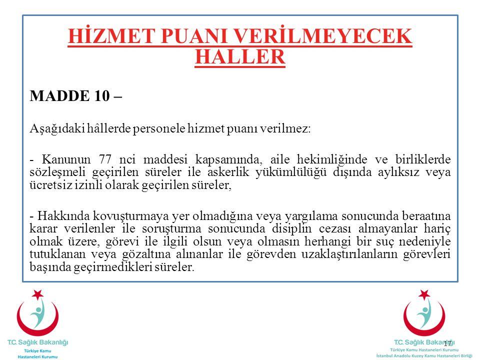 HİZMET PUANI VERİLMEYECEK HALLER MADDE 10 – Aşağıdaki hâllerde personele hizmet puanı verilmez: - Kanunun 77 nci maddesi kapsamında, aile hekimliğinde