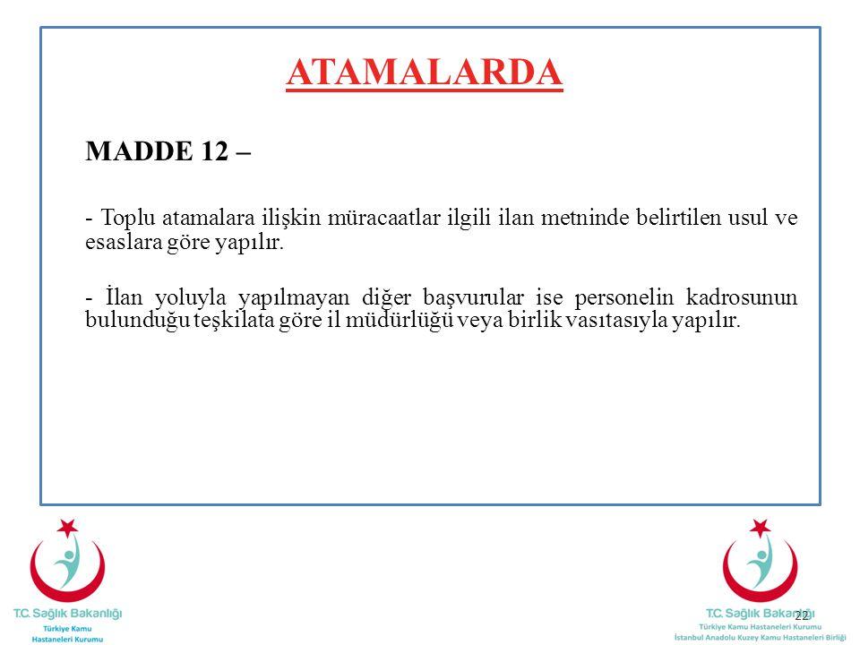 ATAMALARDA MADDE 12 – - Toplu atamalara ilişkin müracaatlar ilgili ilan metninde belirtilen usul ve esaslara göre yapılır. - İlan yoluyla yapılmayan d