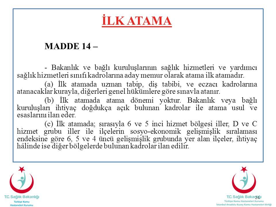 İLK ATAMA MADDE 14 – - Bakanlık ve bağlı kuruluşlarının sağlık hizmetleri ve yardımcı sağlık hizmetleri sınıfı kadrolarına aday memur olarak atama ilk