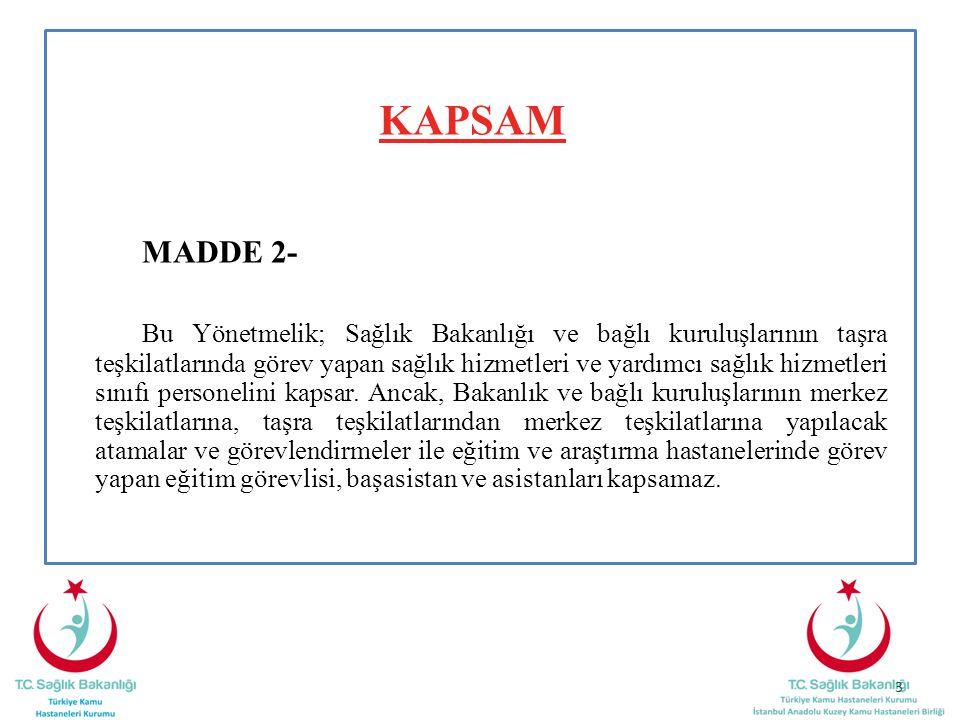 KAPSAM MADDE 2- Bu Yönetmelik; Sağlık Bakanlığı ve bağlı kuruluşlarının taşra teşkilatlarında görev yapan sağlık hizmetleri ve yardımcı sağlık hizmetl