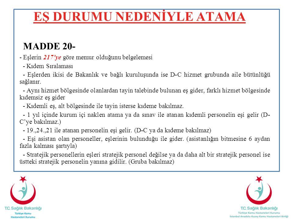 EŞ DURUMU NEDENİYLE ATAMA MADDE 20- - Eşlerin 217'ye göre memur olduğunu belgelemesi - Kıdem Sıralaması - Eşlerden ikisi de Bakanlık ve bağlı kuruluşunda ise D-C hizmet grubunda aile bütünlüğü sağlanır.