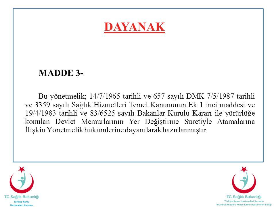 DAYANAK MADDE 3- Bu yönetmelik; 14/7/1965 tarihli ve 657 sayılı DMK 7/5/1987 tarihli ve 3359 sayılı Sağlık Hizmetleri Temel Kanununun Ek 1 inci maddes