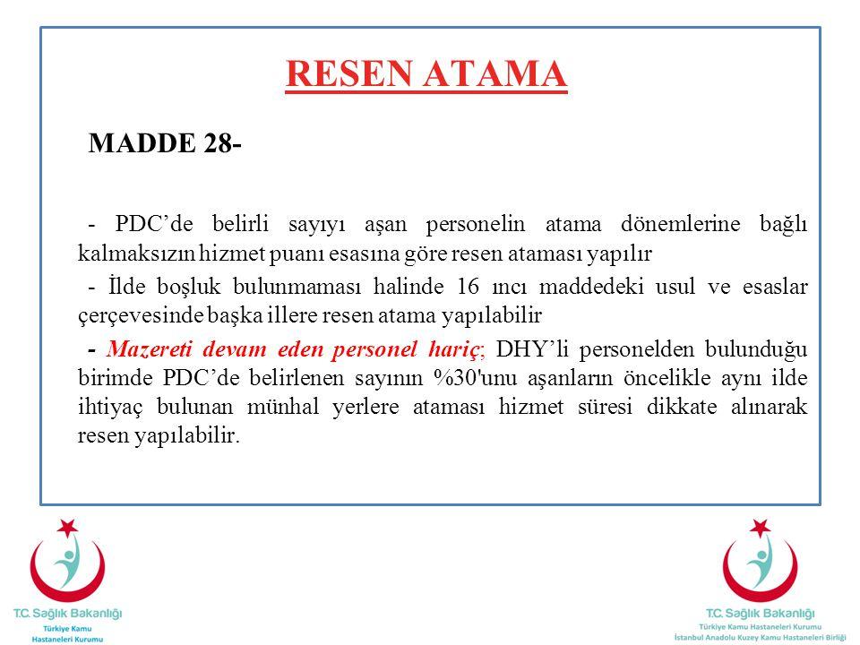 RESEN ATAMA MADDE 28- - PDC'de belirli sayıyı aşan personelin atama dönemlerine bağlı kalmaksızın hizmet puanı esasına göre resen ataması yapılır - İl