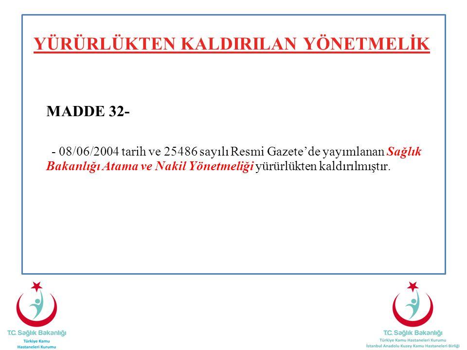 YÜRÜRLÜKTEN KALDIRILAN YÖNETMELİK MADDE 32- - 08/06/2004 tarih ve 25486 sayılı Resmi Gazete'de yayımlanan Sağlık Bakanlığı Atama ve Nakil Yönetmeliği yürürlükten kaldırılmıştır.