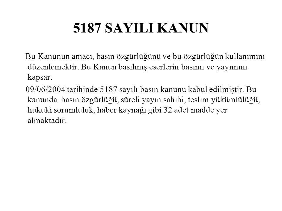 5187 SAYILI KANUN Bu Kanunun amacı, basın özgürlüğünü ve bu özgürlüğün kullanımını düzenlemektir.