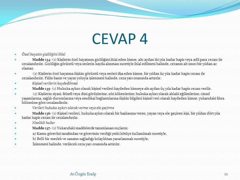 CEVAP 4 Özel hayatın gizliliğini ihlal Madde 134- (1) Kişilerin özel hayatının gizliliğini ihlal eden kimse, altı aydan iki yıla kadar hapis veya adlî