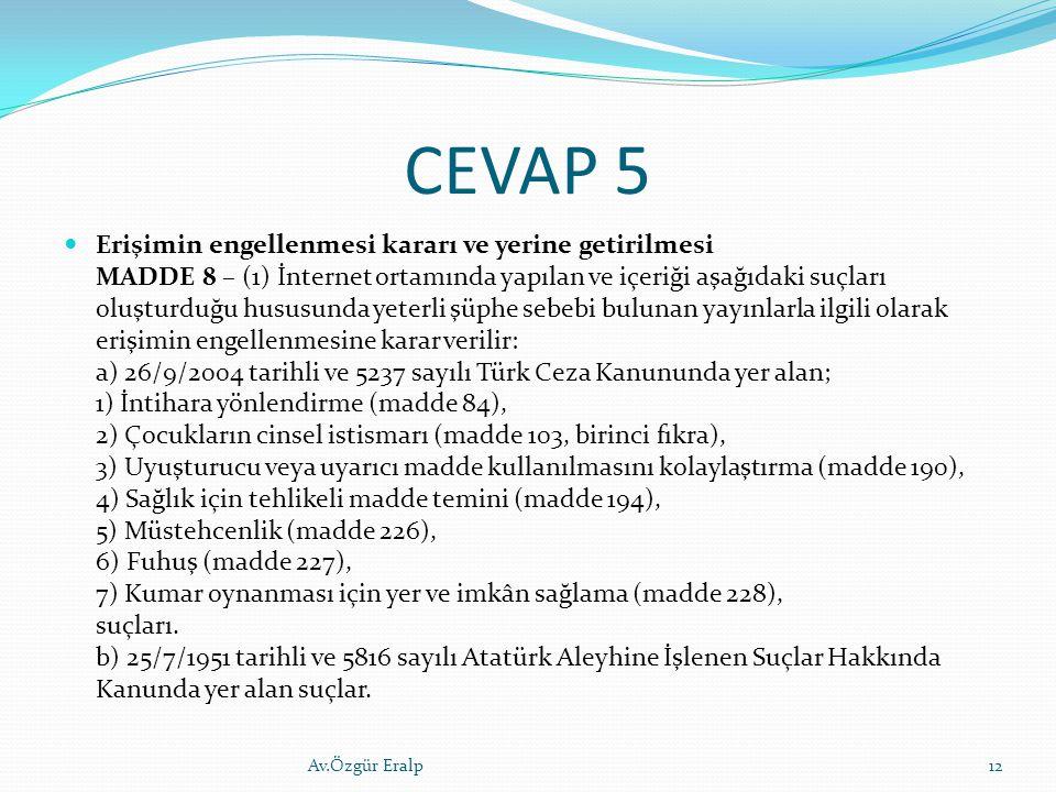 CEVAP 5 Erişimin engellenmesi kararı ve yerine getirilmesi MADDE 8 – (1) İnternet ortamında yapılan ve içeriği aşağıdaki suçları oluşturduğu hususunda