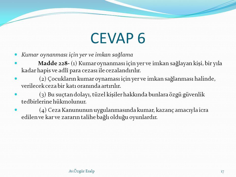CEVAP 6 Kumar oynanması için yer ve imkan sağlama Madde 228- (1) Kumar oynanması için yer ve imkan sağlayan kişi, bir yıla kadar hapis ve adlî para ce