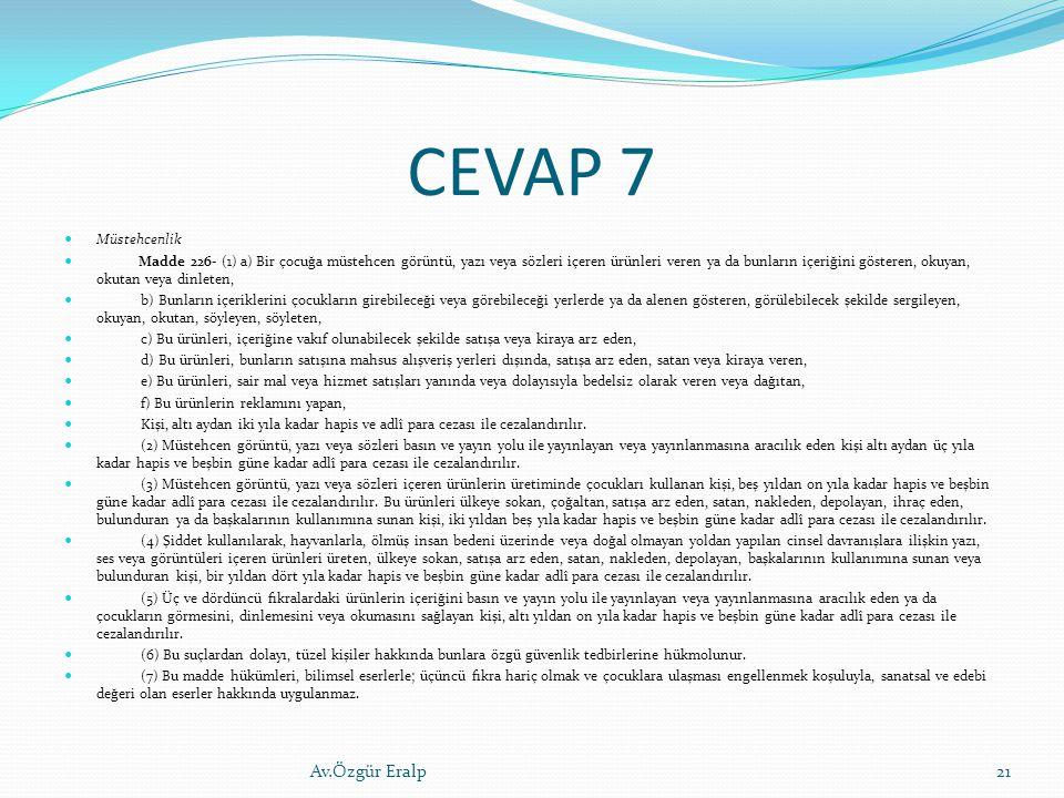 CEVAP 7 Müstehcenlik Madde 226- (1) a) Bir çocuğa müstehcen görüntü, yazı veya sözleri içeren ürünleri veren ya da bunların içeriğini gösteren, okuyan