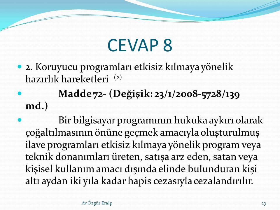CEVAP 8 2. Koruyucu programları etkisiz kılmaya yönelik hazırlık hareketleri (2) Madde 72- (Değişik: 23/1/2008-5728/139 md.) Bir bilgisayar programını