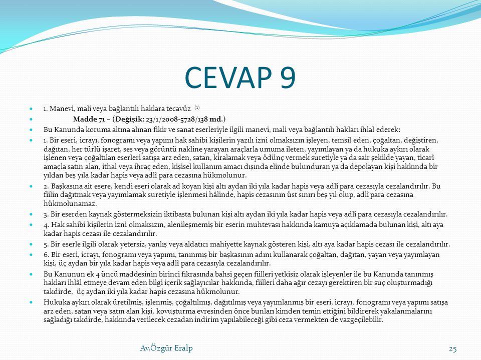 CEVAP 9 1. Manevi, mali veya bağlantılı haklara tecavüz (1) Madde 71 – (Değişik: 23/1/2008-5728/138 md.) Bu Kanunda koruma altına alınan fikir ve sana