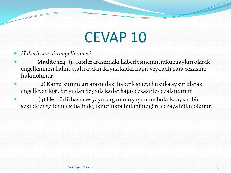 CEVAP 10 Haberleşmenin engellenmesi Madde 124- (1) Kişiler arasındaki haberleşmenin hukuka aykırı olarak engellenmesi halinde, altı aydan iki yıla kad