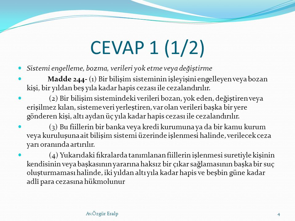 CEVAP 1 (1/2) Sistemi engelleme, bozma, verileri yok etme veya değiştirme Madde 244- (1) Bir bilişim sisteminin işleyişini engelleyen veya bozan kişi,