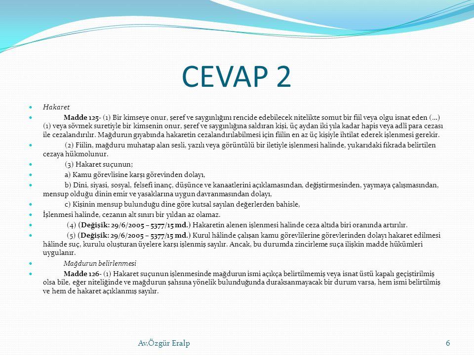 CEVAP 2 Hakaret Madde 125- (1) Bir kimseye onur, şeref ve saygınlığını rencide edebilecek nitelikte somut bir fiil veya olgu isnat eden (…) (1) veya s
