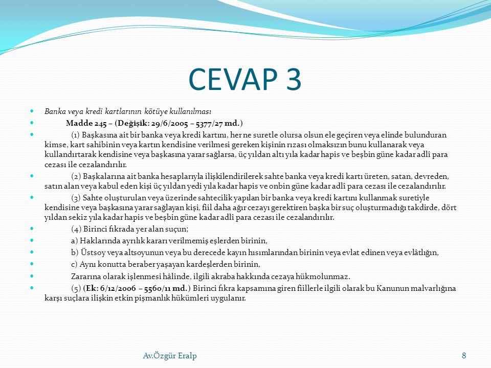 CEVAP 3 Banka veya kredi kartlarının kötüye kullanılması Madde 245 – (Değişik: 29/6/2005 – 5377/27 md.) (1) Başkasına ait bir banka veya kredi kartını
