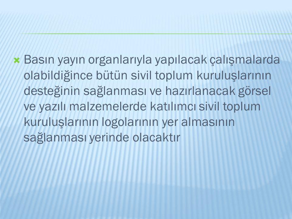  Basın yayın organlarıyla yapılacak çalışmalarda olabildiğince bütün sivil toplum kuruluşlarının desteğinin sağlanması ve hazırlanacak görsel ve yazı