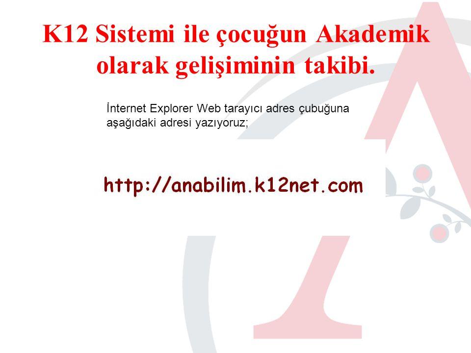 K12 Sistemi ile çocuğun Akademik olarak gelişiminin takibi.