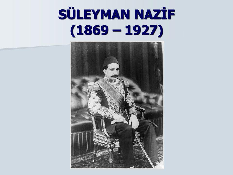 SÜLEYMAN NAZİF (1869 – 1927)