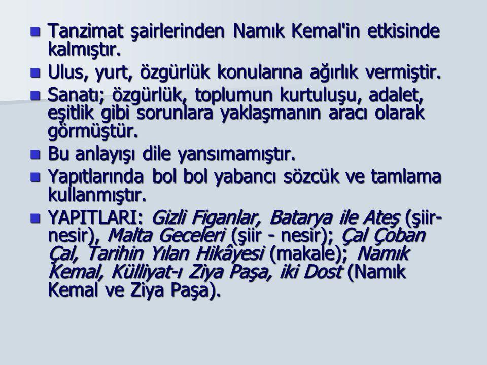 Tanzimat şairlerinden Namık Kemal'in etkisinde kalmıştır. Tanzimat şairlerinden Namık Kemal'in etkisinde kalmıştır. Ulus, yurt, özgürlük konularına ağ