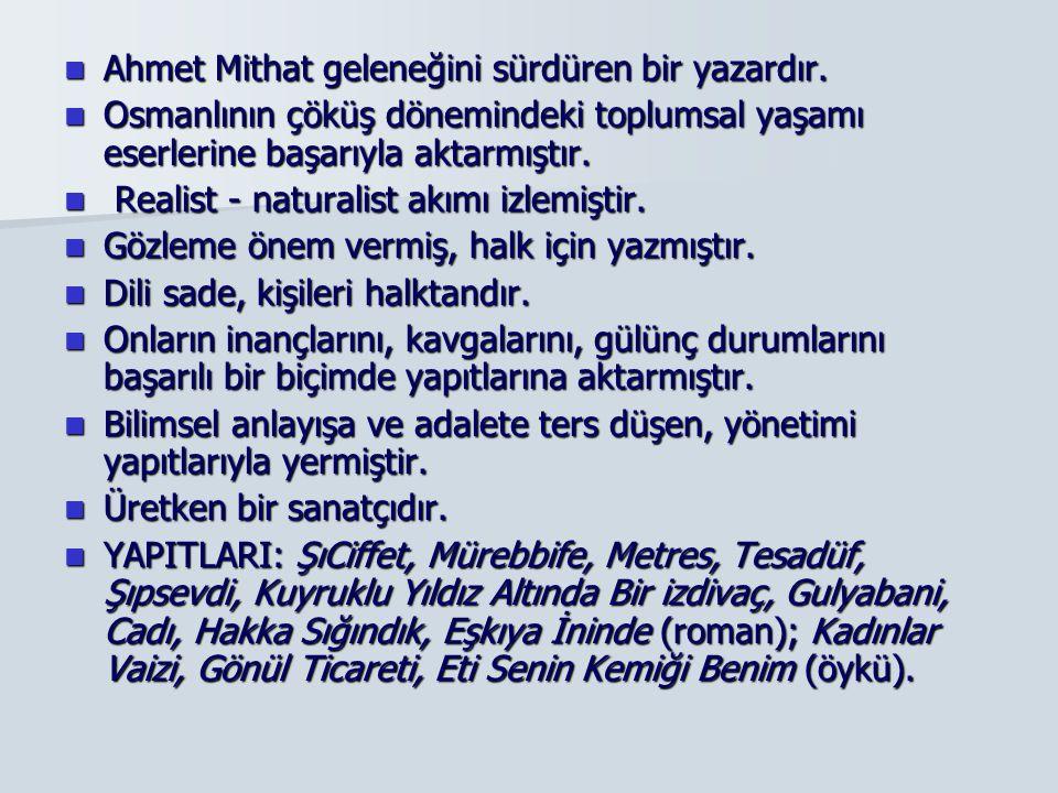 Ahmet Mithat geleneğini sürdüren bir yazardır. Ahmet Mithat geleneğini sürdüren bir yazardır. Osmanlının çöküş dönemindeki toplumsal yaşamı eserlerine