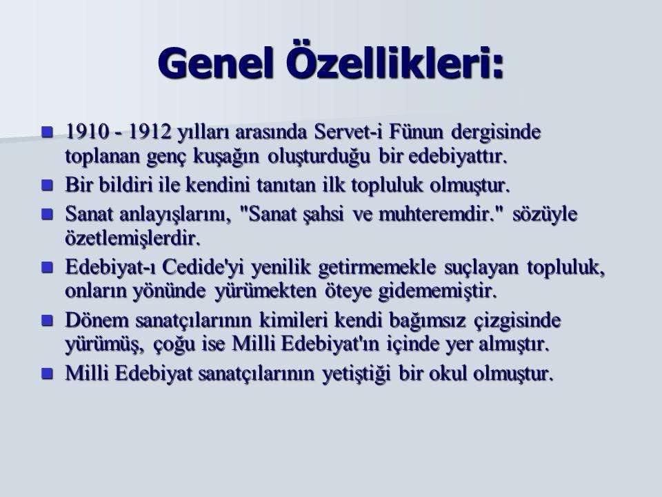 Genel Özellikleri: 1910 - 1912 yılları arasında Servet-i Fünun dergisinde toplanan genç kuşağın oluşturduğu bir edebiyattır. 1910 - 1912 yılları arası