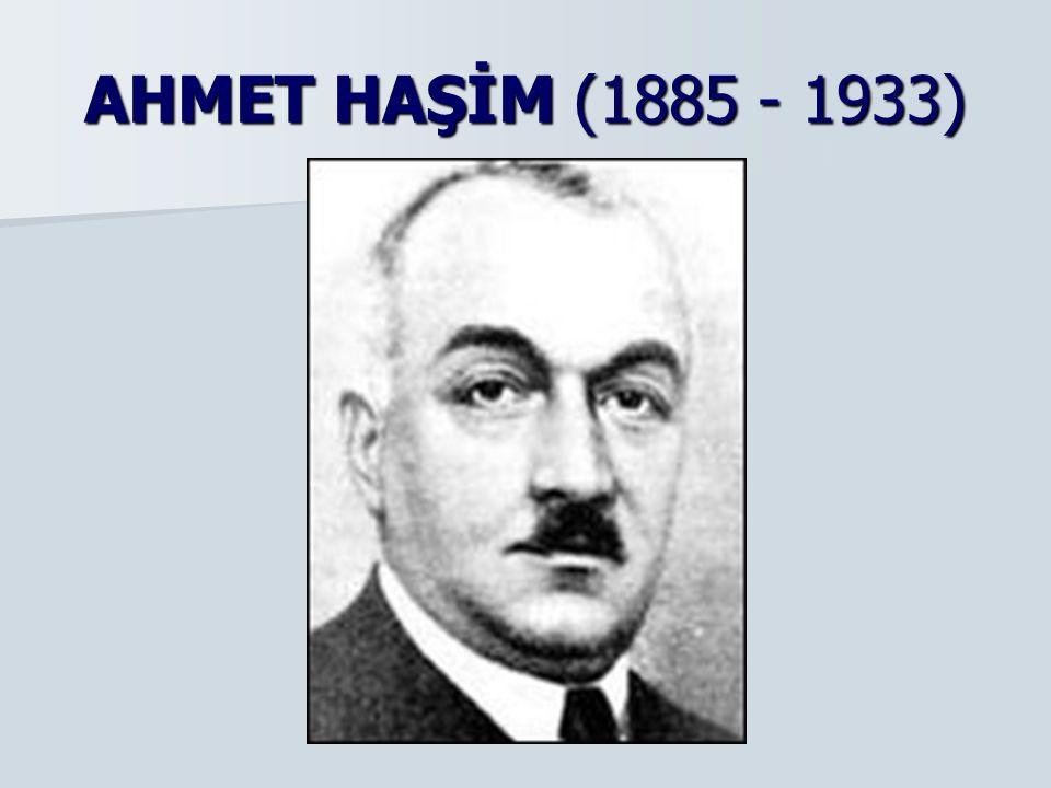 AHMET HAŞİM (1885 - 1933)