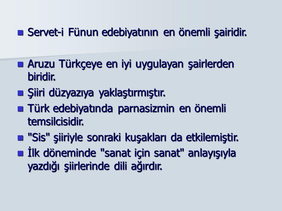 Servet-i Fünun edebiyatının en önemli şairidir. Servet-i Fünun edebiyatının en önemli şairidir. Aruzu Türkçeye en iyi uygulayan şairlerden biridir. Ar