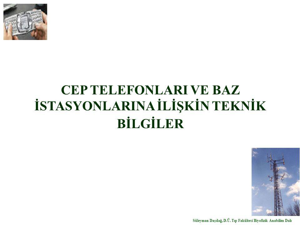CEP TELEFONLARI VE BAZ İSTASYONLARINA İLİŞKİN TEKNİK BİLGİLER Süleyman Daşdağ, D.Ü. Tıp Fakültesi Biyofizik Anabilim Dalı