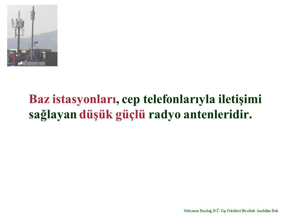 Baz istasyonları, cep telefonlarıyla iletişimi sağlayan düşük güçlü radyo antenleridir. Süleyman Daşdağ, D.Ü. Tıp Fakültesi Biyofizik Anabilim Dalı