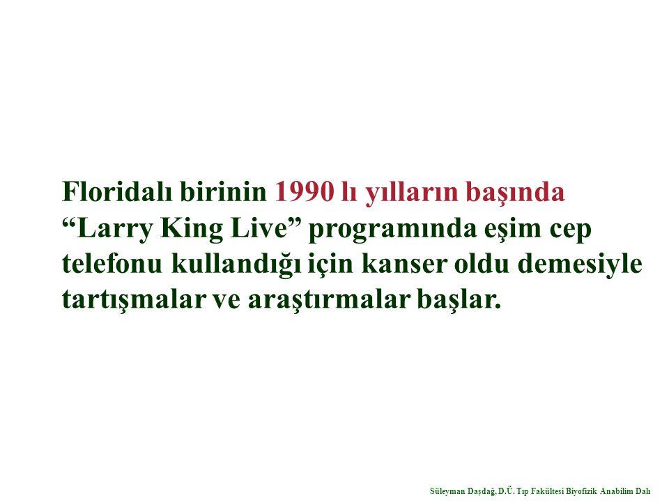 """Floridalı birinin 1990 lı yılların başında """"Larry King Live"""" programında eşim cep telefonu kullandığı için kanser oldu demesiyle tartışmalar ve araştı"""