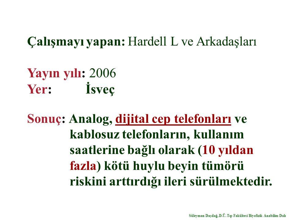 Çalışmayı yapan: Hardell L ve Arkadaşları Yayın yılı: 2006 Yer: İsveç Sonuç: Analog, dijital cep telefonları ve kablosuz telefonların, kullanım saatle