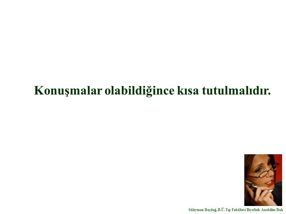 Konuşmalar olabildiğince kısa tutulmalıdır. Süleyman Daşdağ, D.Ü. Tıp Fakültesi Biyofizik Anabilim Dalı