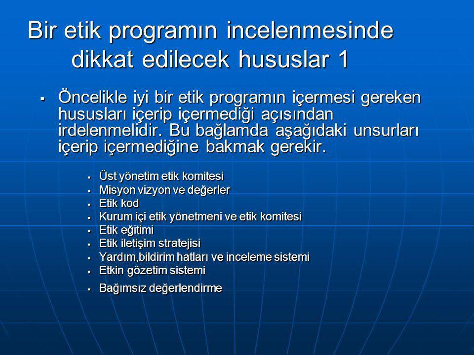 Bir etik programın incelenmesinde dikkat edilecek hususlar 1  Öncelikle iyi bir etik programın içermesi gereken hususları içerip içermediği açısından