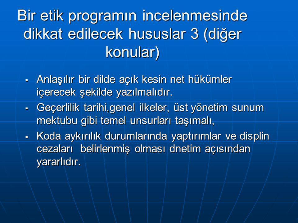 Bir etik programın incelenmesinde dikkat edilecek hususlar 3 (diğer konular)  Anlaşılır bir dilde açık kesin net hükümler içerecek şekilde yazılmalıd
