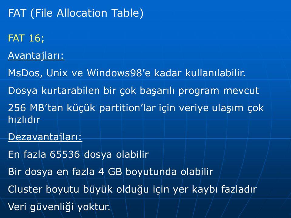 FAT (File Allocation Table) FAT 16; Avantajları: MsDos, Unix ve Windows98'e kadar kullanılabilir. Dosya kurtarabilen bir çok başarılı program mevcut 2