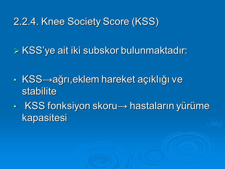 2.2.4. Knee Society Score (KSS)  KSS'ye ait iki subskor bulunmaktadır: KSS→ağrı,eklem hareket açıklığı ve stabilite KSS→ağrı,eklem hareket açıklığı v