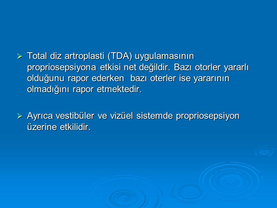  Total diz artroplasti (TDA) uygulamasının propriosepsiyona etkisi net değildir. Bazı otorler yararlı olduğunu rapor ederken bazı oterler ise yararın